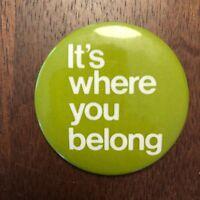 "Vintage Green ""It's Where You Belong"" Font Design Pin Button Pinback 2"" Diam"
