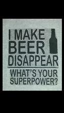 I MAKE BEER DISAPPEAR WHATS YOUR SUPERPOWER TSHIRT SIZE S,M.,L,OR XL GRAY