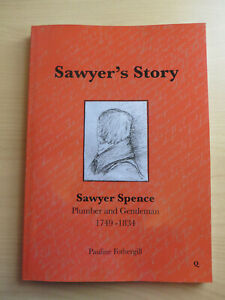 Sawyer's Story: Sawyer Spence Plumber and Gentleman 1749 - 1834 by Pauline...