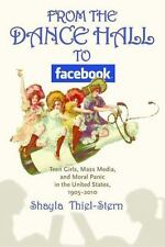 From the Dance Hall to Facebook: Teen Girls, Mass Media, and Moral Panic in the