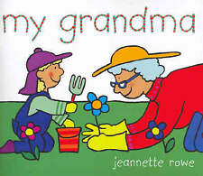MY GRANDMA SOFTCOVER CHILDREN'S FICTION PICTURE BOOK BY JEANNETTE ROWE AUSSIE!!!