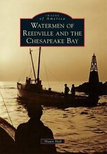 Images of America: Watermen of Reedville and the Chesapeake Bay by Shawn Hall...