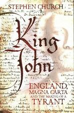 King John: England, Magna Carta and the Making of a Tyrant by Stephen Church (Hardback, 2015)