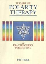 Art of Polarity Therapy : A Practitioner's Perspective by Phil Young (1990, Pape