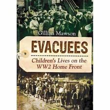 Evacuees: Children's Lives on the World War 2 Home Front by Gillian Mawson (Hard