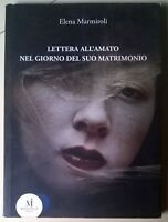 Lettera all'amato nel giorno del suo matrimonio -Marmiroli- 2011, Miraviglia - L