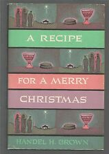 A Recipe for A Merry Christmas Handel H Brown HC 1960