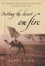 Setting the Desert on Fire : T. E. Lawrence and Britain's Secret War in Arabia,