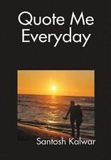 Quote Me Everyday by Santosh Kalwar (2010, Hardcover)