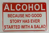 ALCOHOL EMBOSSED METAL SIGN BECAUSE NO GOOD STORY EVER STARTED WITH A SALAD L974
