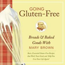 Going Gluten-Free : Breads and Baked Goods with Mary Brown by Mary Brown