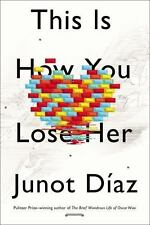 This Is How You Lose Her by Junot Díaz (2012, Hardcover)