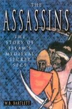 The Assassins : The Story of Medieval Islam's Secret Sect by W. B. Bartlett...
