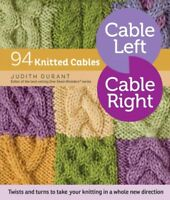 Cable Left, Cable Right : 94 Knitted Cables, Paperback by Durant, Judith; Vil...
