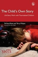 The Child's Own Story : Life Story Work with Traumatized Children by Richard...