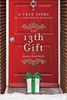 The 13th Gift : A True Story of a Christmas Miracle by Joanne Huist Smith