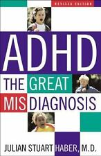 ADHD : The Great Misdiagnosis by Julian Stuart Haber (2003, Paperback, Revised)