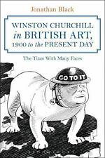 WINSTON CHURCHILL IN BRITISH ART, 1900 TO THE PRESENT DAY - BLACK, JONATHAN - NE