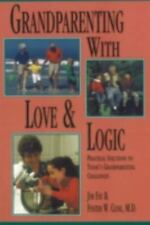 Grandparenting With Love and Logic: Practical Solutions to Today's Grandparentin