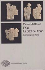 1 ed! Ebla, La città del trono. Paolo Matthiae. Einaudi. 2010. STO2