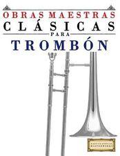 Obras Maestras Clasicas Para Trombon: Piezas Faciles de Bach, Beethoven, Brahms,