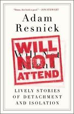 Will Not Attend: Lively Stories of Detachment and Isolation by Resnick, Adam