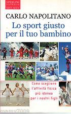 LIBRO=Lo sport giusto per il tuo bambino=Carlo Napolitano=2006