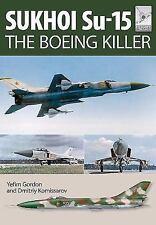 Sukhoi Su-15: The 'Boeing Killer' (Flight Craft), Gordon, Yefim
