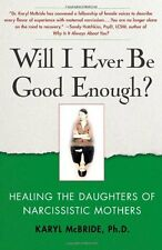 Will I Ever Be Good Enough?: Healing the Daughters of Narcissistic Mothers by Dr