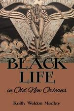 Black Life in Old New Orleans by Keith Weldon Medley (2014, Hardcover)