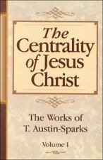 The Centrality of Jesus Christ (Works of T. Austin-Sparks) Volume One, T. Austin