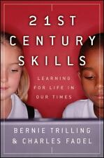 21st Century Skills: Learning for Life in Our Times Trilling, Bernie, Fadel, Ch