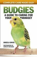 Budgies: A Guide to Caring for Your Parakeet (Complete Care Made Easy) by David