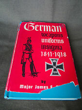 GERMAN WEAPONS UNIFORMS INSIGNIA 1841-1918 BY MAJOR JAMES E HICKS