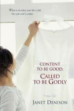 Content to Be Good, Called to Be Godly: What to Do When Your Life Is Full, But Y