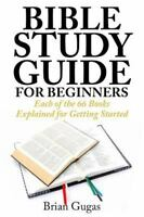 Bible Study Guide for Beginners : Each of the 66 Books Explained for Getting ...