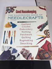 Illustrated Book Of Needlecrafts,Softcover, Copyright 1994 By Good Housekeeping