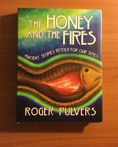 The Honey and the Fires: Ancient Stories Retold for Our Time by Roger Pulvers