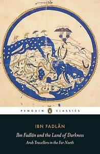Ibn Fadlan and the Land of Darkness: Arab Travellers in the Far North by Ibn Fad