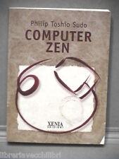 COMPUTER ZEN Philip Toshio Sudo Scienza Informatica Xenia 2000