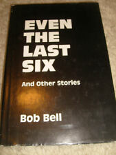 Even The Last Six and other stories by Bob Bell - 1986, signed