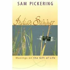 Indian Summer: Musings on the Gift of Life - Paperback NEW Sam Pickering 2005-05