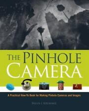 The Pinhole Camera : A Practical How-To Book for Making Pinhole Cameras and...