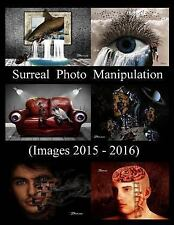 Surreal Photo Manipulation : (Images 2015 - 2016) by Solomon Barroa (2016,...
