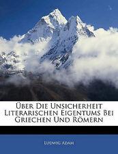 Über Die Unsicherheit Literarischen Eigentums Bei Griechen Und Römern (German Ed