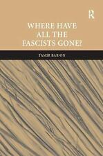 Where Have All the Facsists Gone? by Tamir Bar-On (2007, Hardcover)