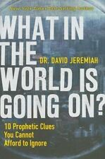 What In the World Is Going On?: 10 Prophetic Clues You Cannot Afford to Ignore,