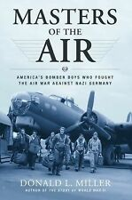 Masters of the Air: America's Bomber Boys Who Fought the Air War Against Nazi G