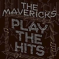 The Mavericks - Play The Hits (NEW CD)