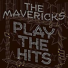 The Mavericks - Play The Hits (NEW CD)